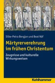 Märtyrerverehrung im frühen Christentum | Kohlhammer