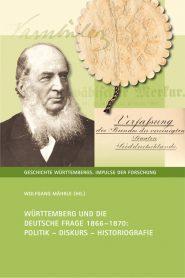 Wolfgang Mährle, Württemberg und die Deutsche Frage 1866-1870